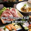 Best Things to Eat After a Workout