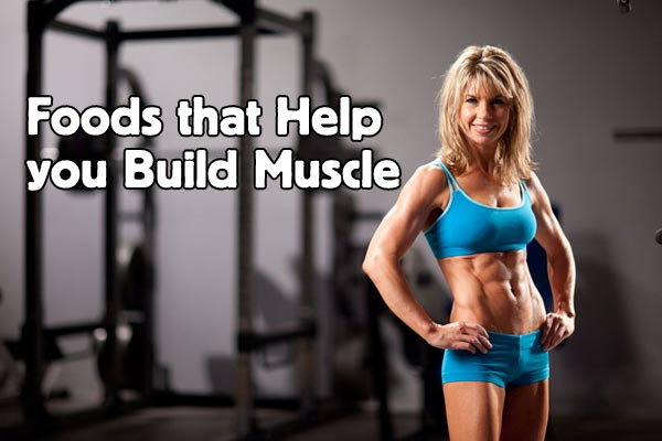 Foods that Help you Build Muscle