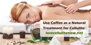 Coffee a Natural Treatment for Cellulite