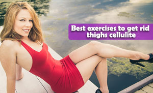 Best exercises to get rid thighs cellulite